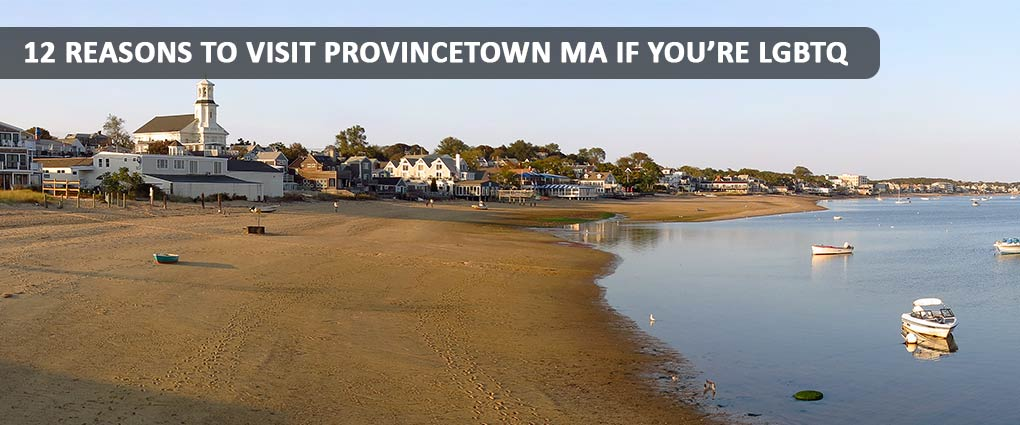 12 Reasons you should visit provincetown if your lgbtq